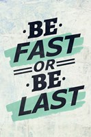 Be Fast or Be Last Fine-Art Print
