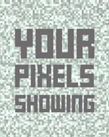 Your Pixels Showing Fine-Art Print