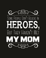 Some People Don't Believe in Heroes Mom Black Fine-Art Print