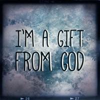 I'm A Gift From God Fine-Art Print