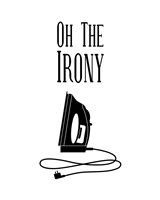 Oh The Irony - White Fine-Art Print