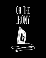 Oh The Irony - Black Fine-Art Print