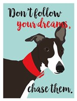 Don't Follow Your Dreams, Chase Them Fine-Art Print