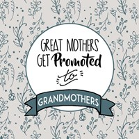 Great Mothers Get Promoted To Grandmothers Blue Fine-Art Print