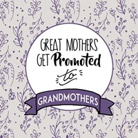 Great Mothers Get Promoted To Grandmothers Purple Fine-Art Print