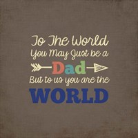 To Us You Are The World - Dad Fine-Art Print