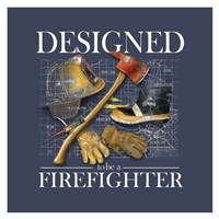 Designed to be a Firefighters Fine-Art Print