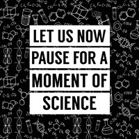 Let Us Now Pause For A Moment of Science - Black Fine-Art Print