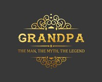 Grandpa: The Man, The Myth, The Legend - Gray and Gold Fine-Art Print