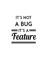 It's Not A Bug, It's A Feature - White Background Fine-Art Print