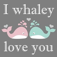 I Whaley Love You Fine-Art Print