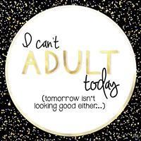 I Can't Adult Today Fine-Art Print