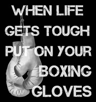 When Life Gets Tough Put On Your Boxing Gloves black and white Fine-Art Print