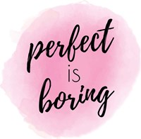 Perfect is Boring Fine-Art Print