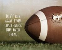 Don't Run Away From Challenges - Football Fine-Art Print