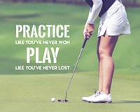 Practice Like You've Never Won - Golf Woman Fine-Art Print