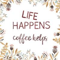 Life Happens Coffee Helps Fine-Art Print