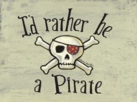 I'd Rather be a Pirate Fine-Art Print