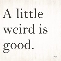 A Little Weird is Good Fine-Art Print