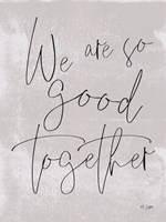We Are So Good Together Fine-Art Print