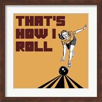 That's How I Roll - Woman Fine-Art Print