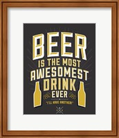 Beer Is The Most Awesomest Fine-Art Print
