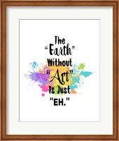The Earth Without Art Is Just Eh - Colorful Splash Fine-Art Print